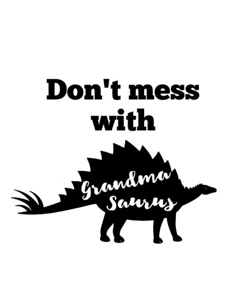 don't-mess-with-grandmasaurus